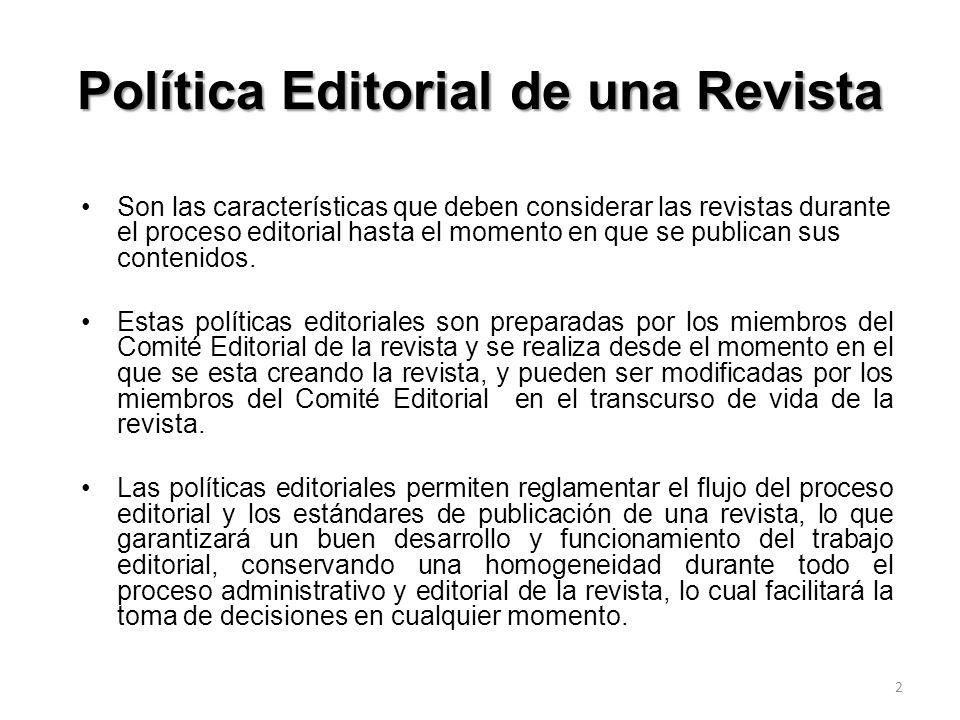 Política Editorial de una Revista Son las características que deben considerar las revistas durante el proceso editorial hasta el momento en que se pu