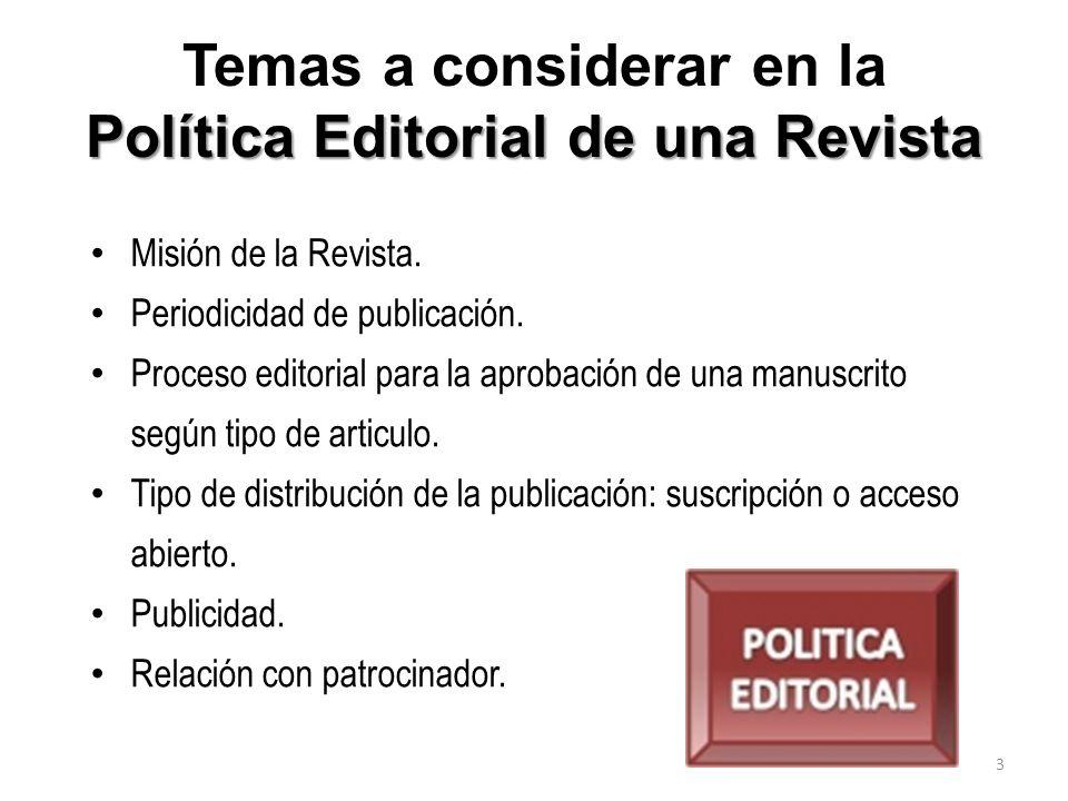 Política Editorial de una Revista Temas a considerar en la Política Editorial de una Revista Misión de la Revista. Periodicidad de publicación. Proces