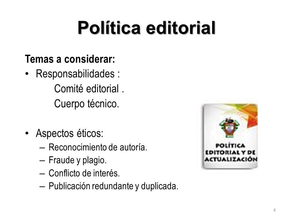 Política editorial Temas a considerar: Responsabilidades : Comité editorial. Cuerpo técnico. Aspectos éticos: – Reconocimiento de autoría. – Fraude y