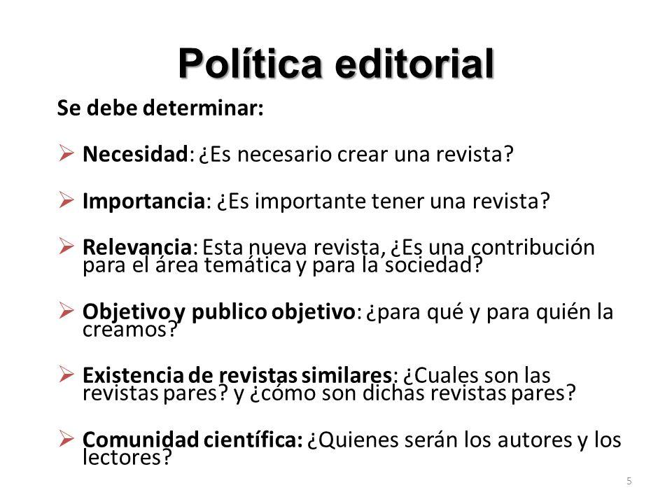 Política editorial Se debe determinar: Necesidad: ¿Es necesario crear una revista? Importancia: ¿Es importante tener una revista? Relevancia: Esta nue