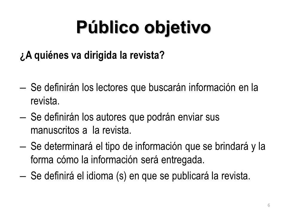 Público objetivo ¿A quiénes va dirigida la revista? – Se definirán los lectores que buscarán información en la revista. – Se definirán los autores que
