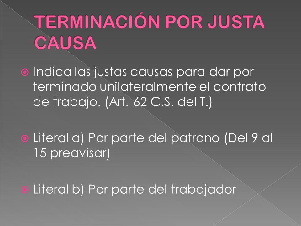 Indica las justas causas para dar por terminado unilateralmente el contrato de trabajo. (Art. 62 C.S. del T.) Literal a) Por parte del patrono (Del 9
