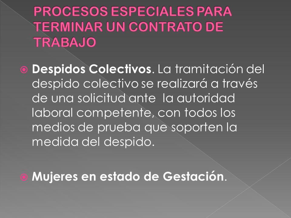 Despidos Colectivos. La tramitación del despido colectivo se realizará a través de una solicitud ante la autoridad laboral competente, con todos los m