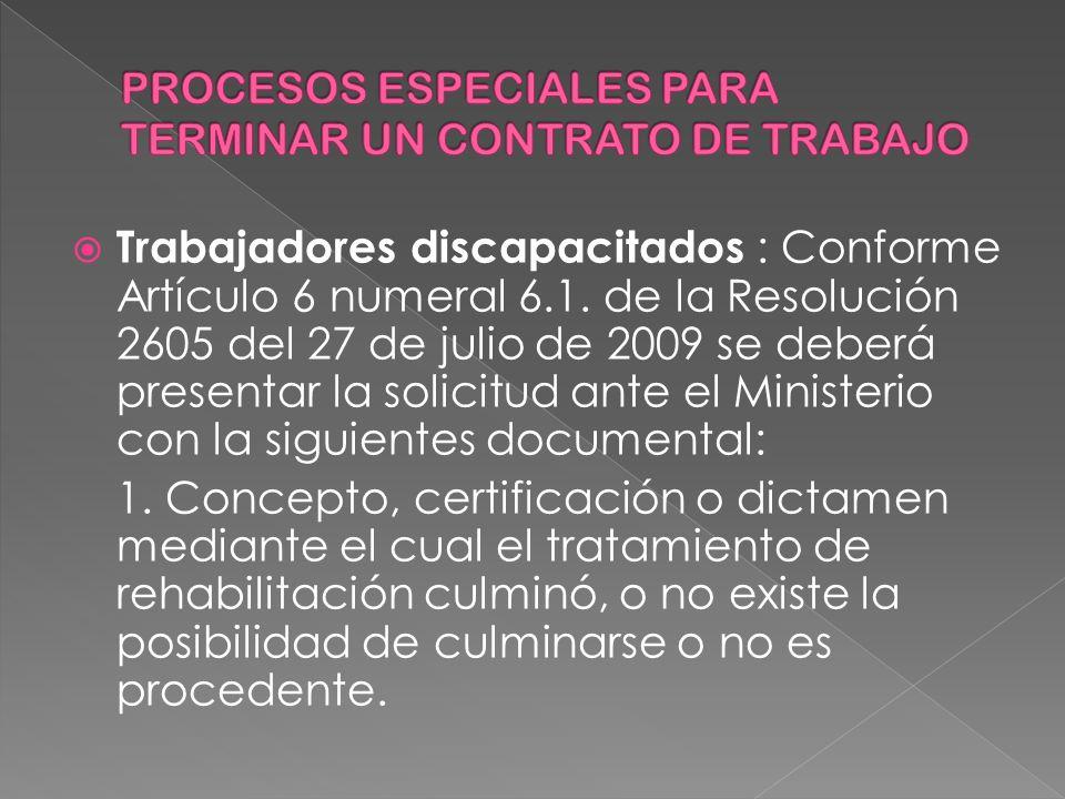 Trabajadores discapacitados : Conforme Artículo 6 numeral 6.1. de la Resolución 2605 del 27 de julio de 2009 se deberá presentar la solicitud ante el
