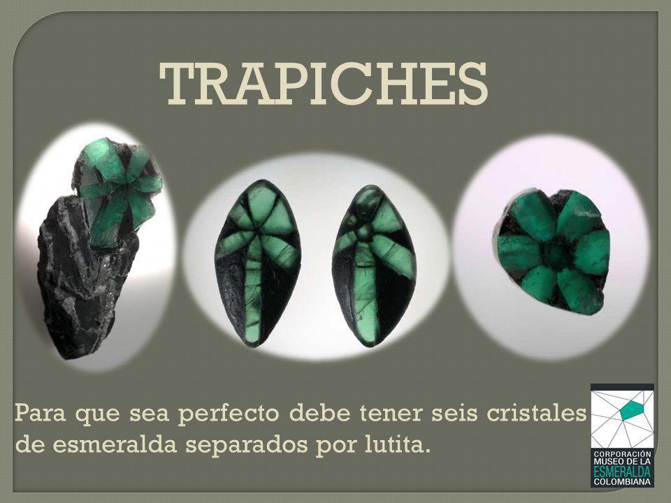 TRAPICHES Para que sea perfecto debe tener seis cristales de esmeralda separados por lutita.