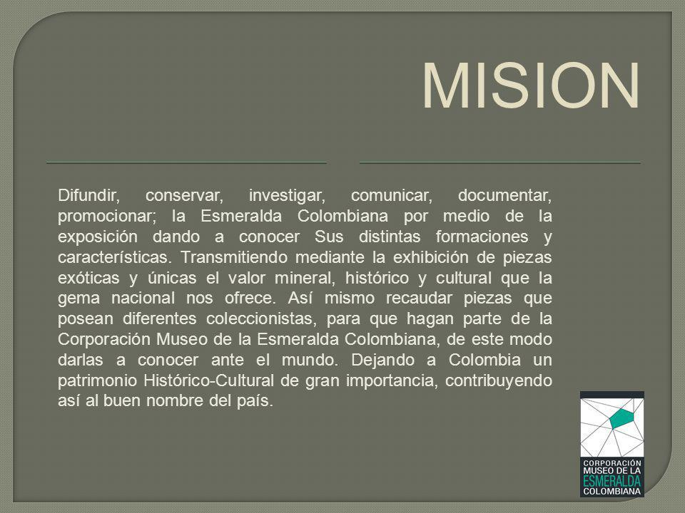 Difundir, conservar, investigar, comunicar, documentar, promocionar; la Esmeralda Colombiana por medio de la exposición dando a conocer Sus distintas