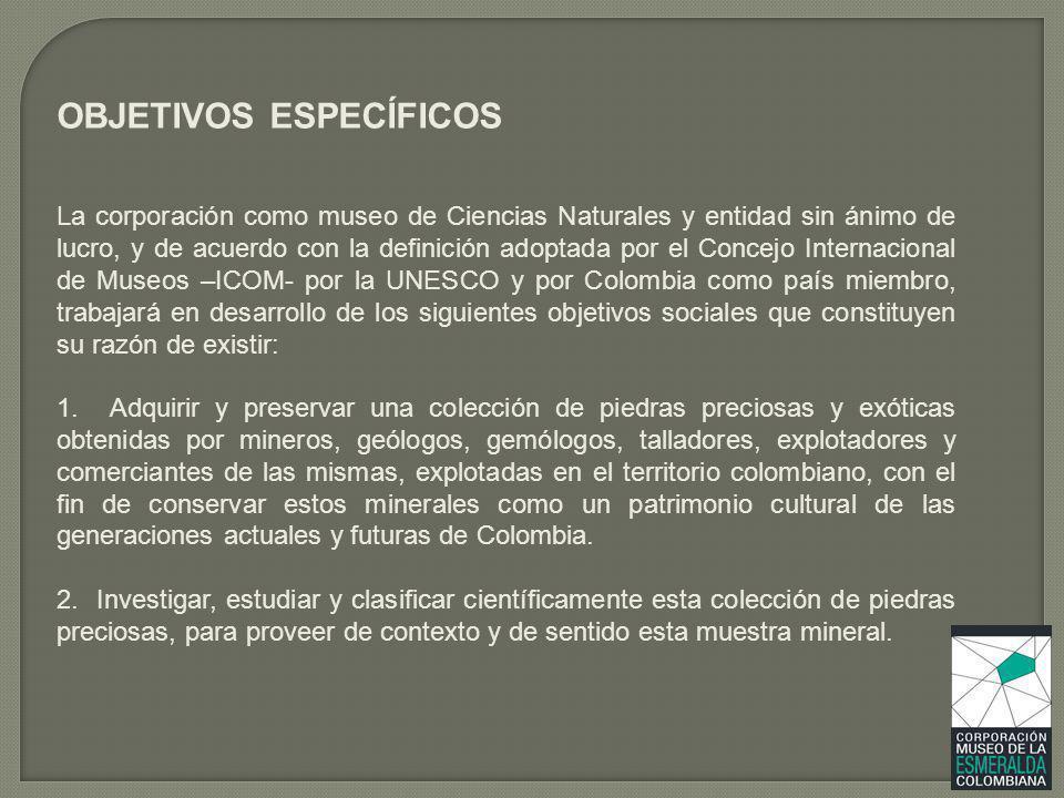 OBJETIVOS ESPECÍFICOS La corporación como museo de Ciencias Naturales y entidad sin ánimo de lucro, y de acuerdo con la definición adoptada por el Con