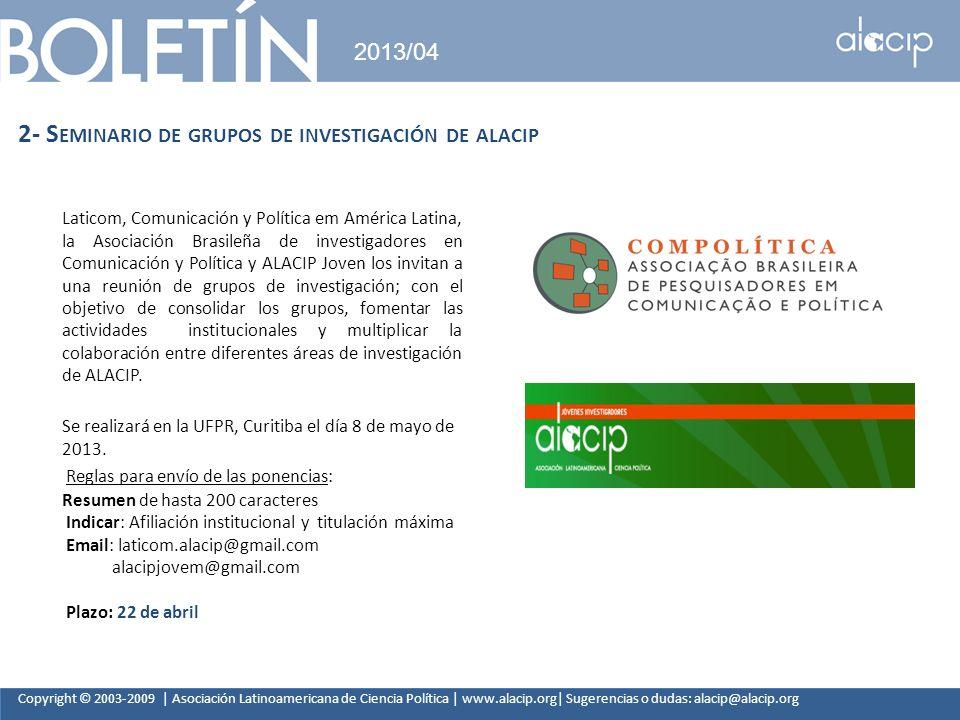 Copyright © 2003-2009 | Asociación Latinoamericana de Ciencia Política | www.alacip.org| Sugerencias o dudas: alacip@alacip.org 2013/04 2- S EMINARIO