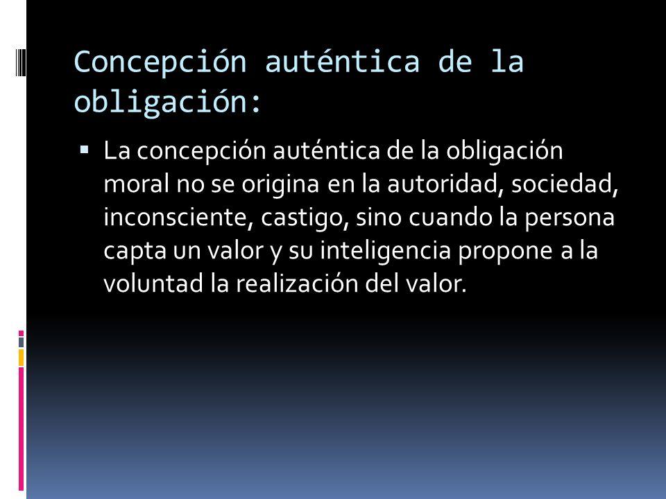 Concepción auténtica de la obligación: La concepción auténtica de la obligación moral no se origina en la autoridad, sociedad, inconsciente, castigo,