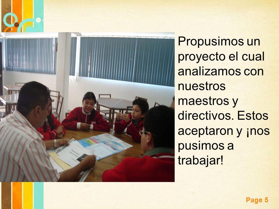 Free Powerpoint Templates Page 5 Propusimos un proyecto el cual analizamos con nuestros maestros y directivos. Estos aceptaron y ¡nos pusimos a trabaj