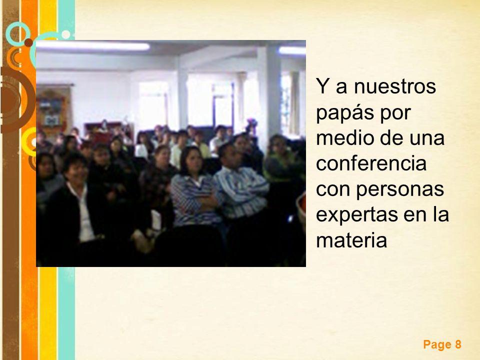 Free Powerpoint Templates Page 8 Y a nuestros papás por medio de una conferencia con personas expertas en la materia