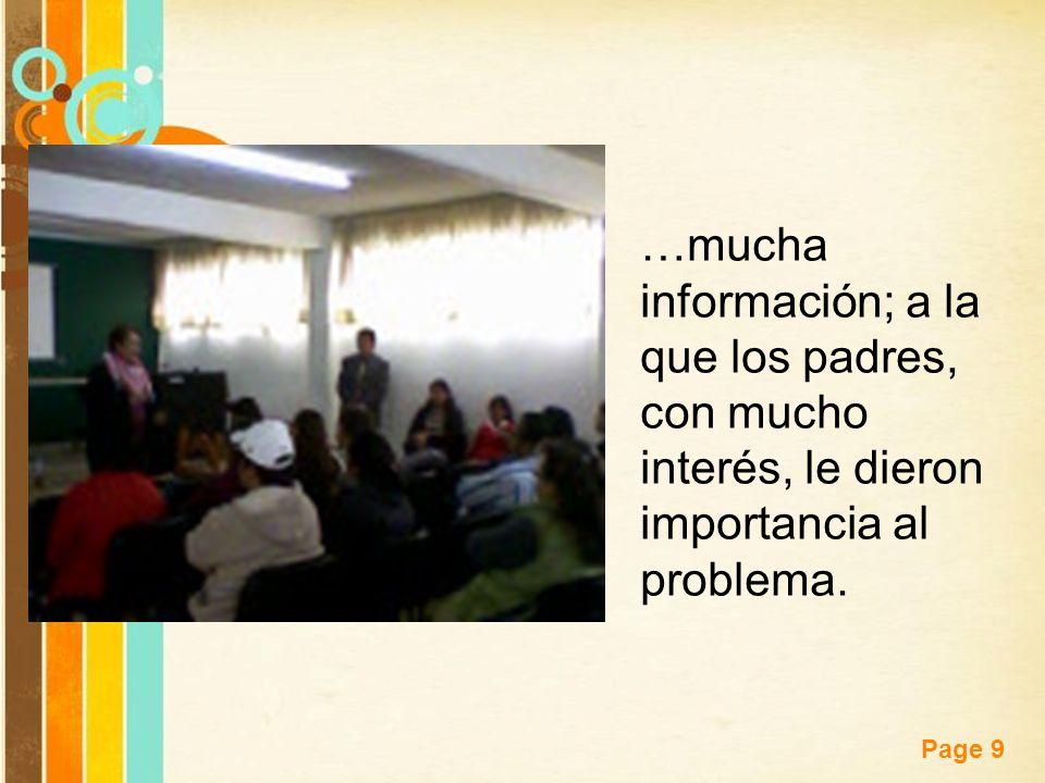 Free Powerpoint Templates Page 9 …mucha información; a la que los padres, con mucho interés, le dieron importancia al problema.