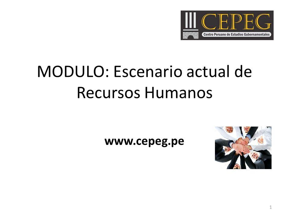MODULO: Escenario actual de Recursos Humanos www.cepeg.pe 1