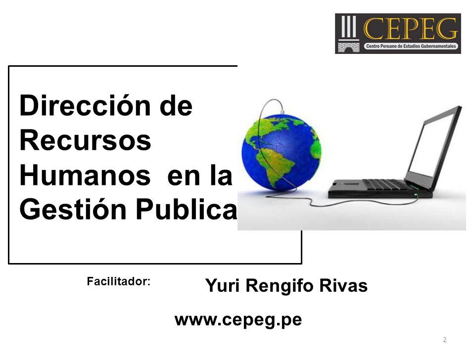 Facilitador: Yuri Rengifo Rivas Dirección de Recursos Humanos en la Gestión Publica www.cepeg.pe 2
