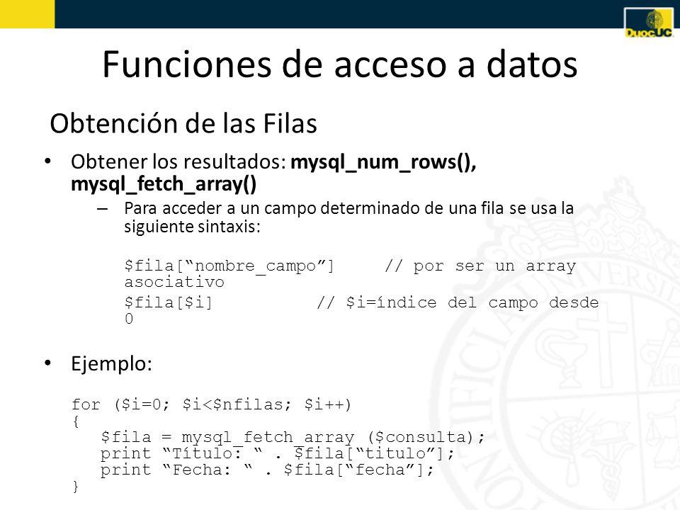 Funciones de acceso a datos Obtención de las Filas Obtener los resultados: mysql_num_rows(), mysql_fetch_array() – Para acceder a un campo determinado