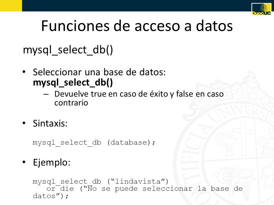Funciones de acceso a datos mysql_query() Enviar la instrucción SQL a la base de datos: mysql_query() – Devuelve un identificador o true (dependiendo de la instrucción) si la instrucción se ejecuta correctamente y false en caso contrario Sintaxis: $consulta = mysql_query (instrucción, $conexion); Ejemplo: $consulta = mysql_query (select * from noticias, $conexion) or die (Fallo en la consulta);