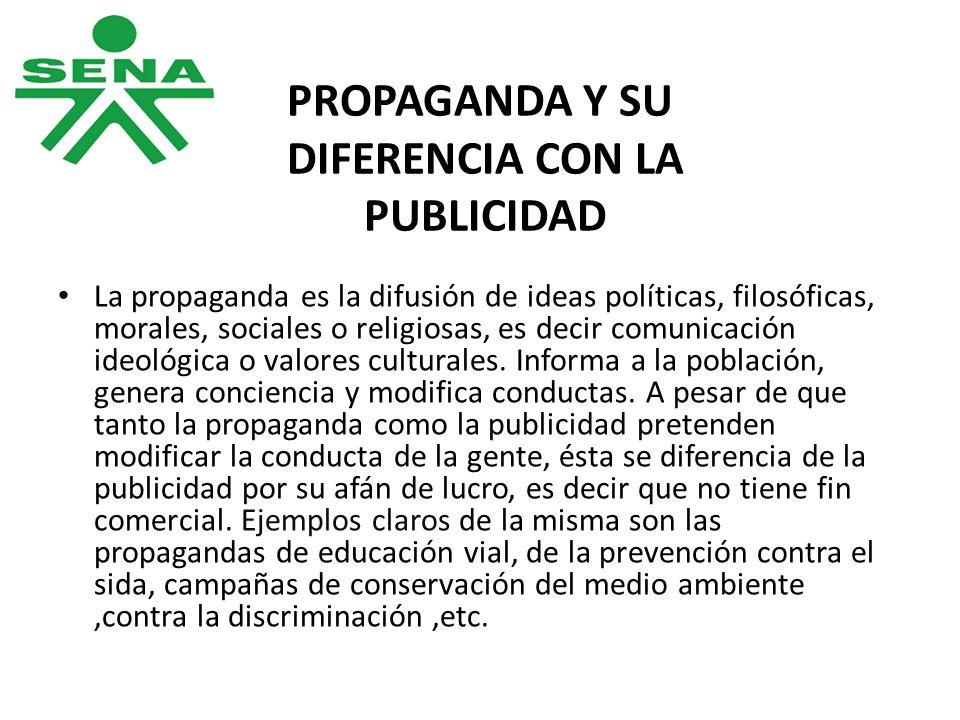 PROPAGANDA Y SU DIFERENCIA CON LA PUBLICIDAD La propaganda es la difusión de ideas políticas, filosóficas, morales, sociales o religiosas, es decir co