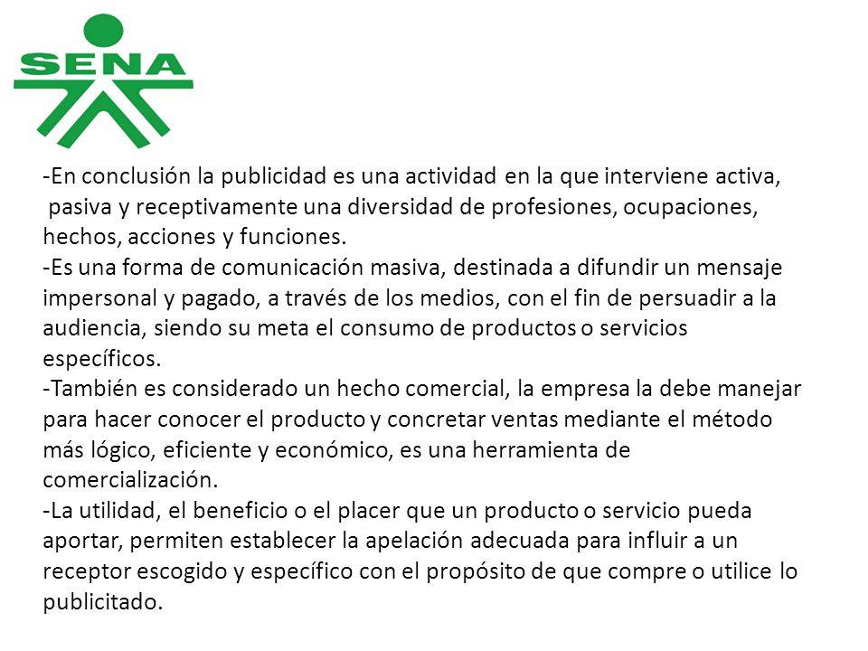 -En conclusión la publicidad es una actividad en la que interviene activa, pasiva y receptivamente una diversidad de profesiones, ocupaciones, hechos,