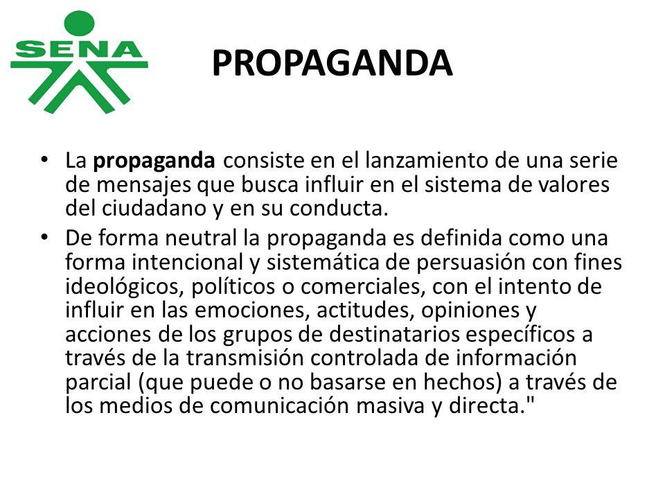 PROPAGANDA La propaganda consiste en el lanzamiento de una serie de mensajes que busca influir en el sistema de valores del ciudadano y en su conducta