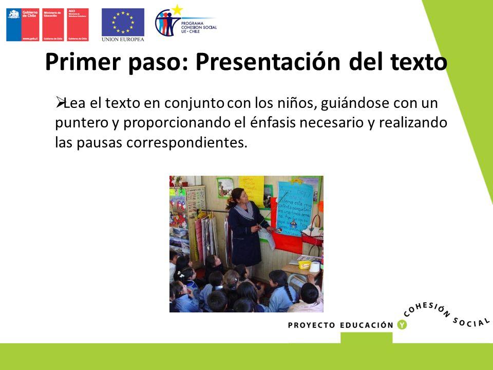 Primer paso: Presentación del texto Lea el texto en conjunto con los niños, guiándose con un puntero y proporcionando el énfasis necesario y realizando las pausas correspondientes.