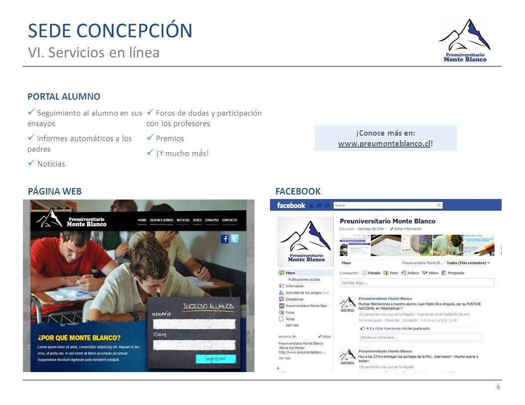 6 SEDE CONCEPCIÓN VI. Servicios en línea PÁGINA WEBFACEBOOK Seguimiento al alumno en sus ensayos Informes automáticos a los padres Noticias Foros de d