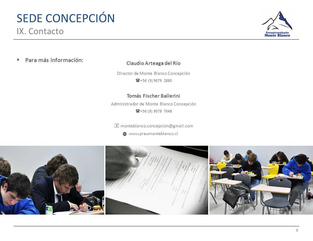 9 SEDE CONCEPCIÓN IX. Contacto Para más información: Claudio Arteaga del Río Director de Monte Blanco Concepción +56 (9) 9679 2880 Tomás Fischer Balle