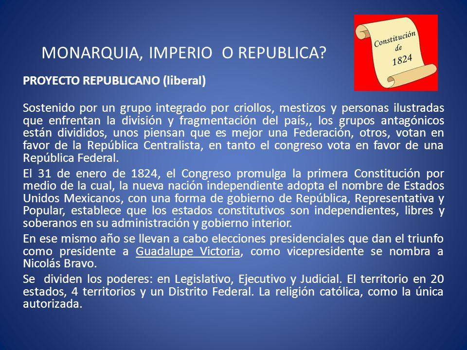 MONARQUIA, IMPERIO O REPUBLICA? PROYECTO REPUBLICANO (liberal) Sostenido por un grupo integrado por criollos, mestizos y personas ilustradas que enfre