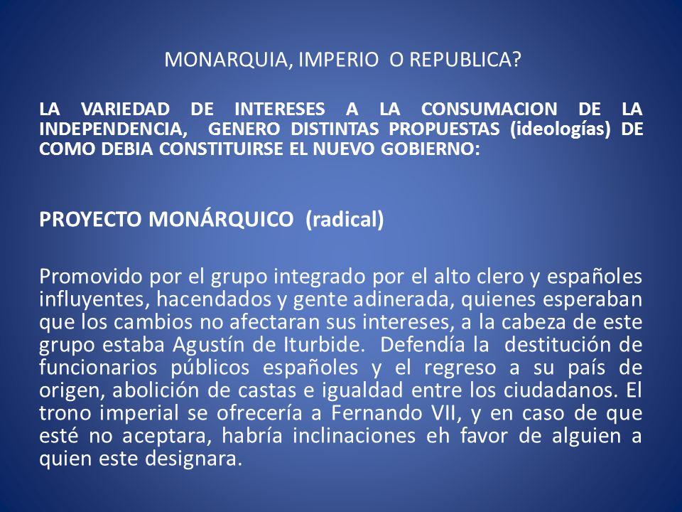 MONARQUIA, IMPERIO O REPUBLICA? LA VARIEDAD DE INTERESES A LA CONSUMACION DE LA INDEPENDENCIA, GENERO DISTINTAS PROPUESTAS (ideologías) DE COMO DEBIA