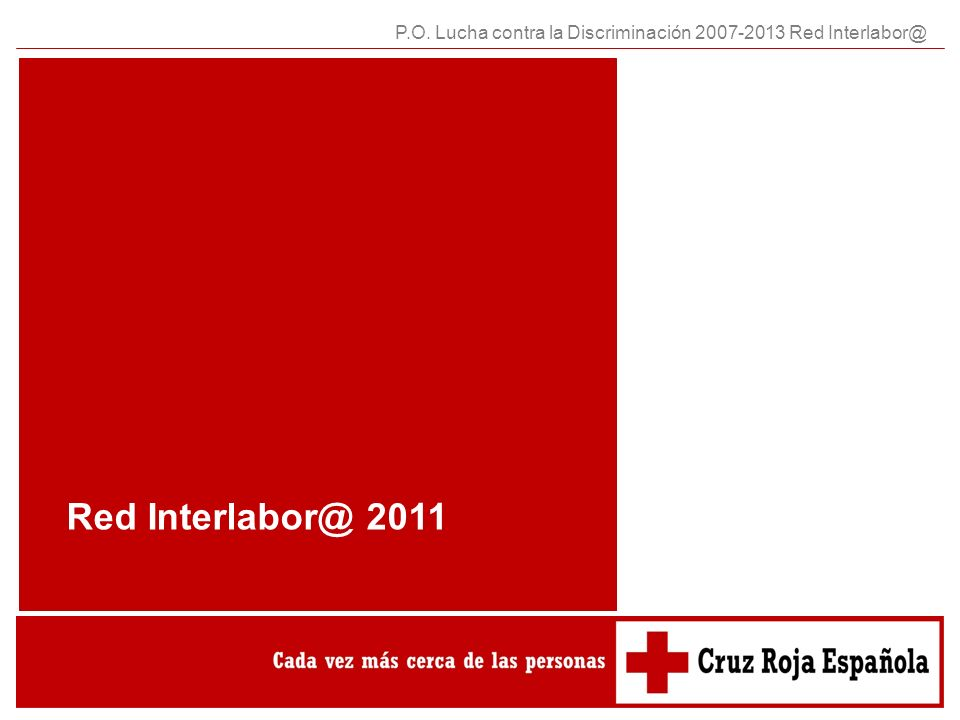 P.O. Lucha contra la Discriminación 2007-2013 Red Interlabor@ Red Interlabor@ 2011
