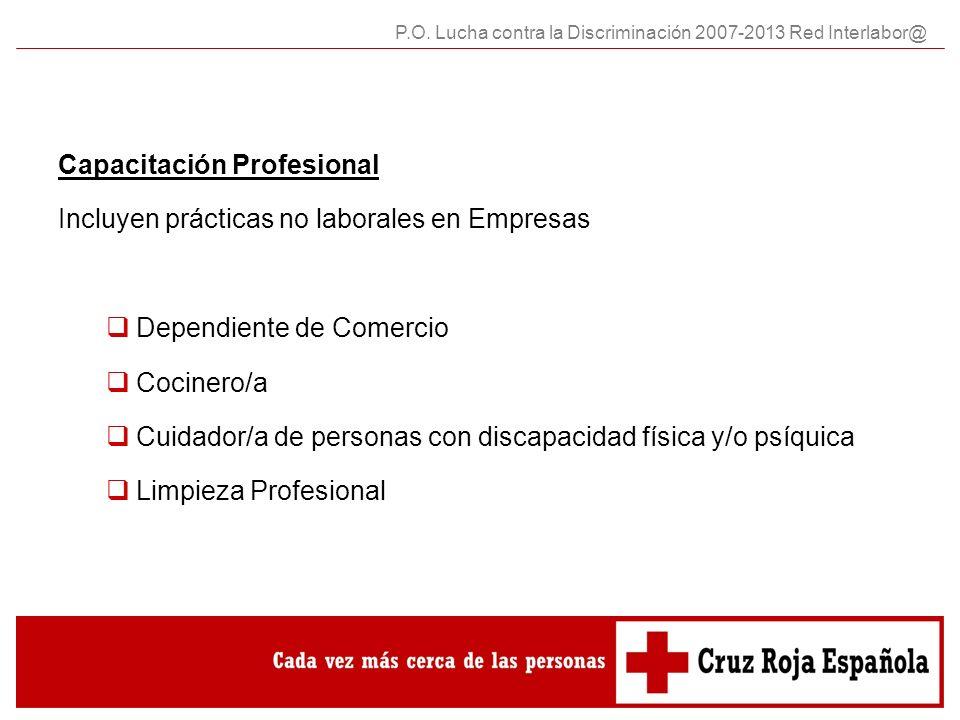 Capacitación Profesional Incluyen prácticas no laborales en Empresas Dependiente de Comercio Cocinero/a Cuidador/a de personas con discapacidad física y/o psíquica Limpieza Profesional P.O.