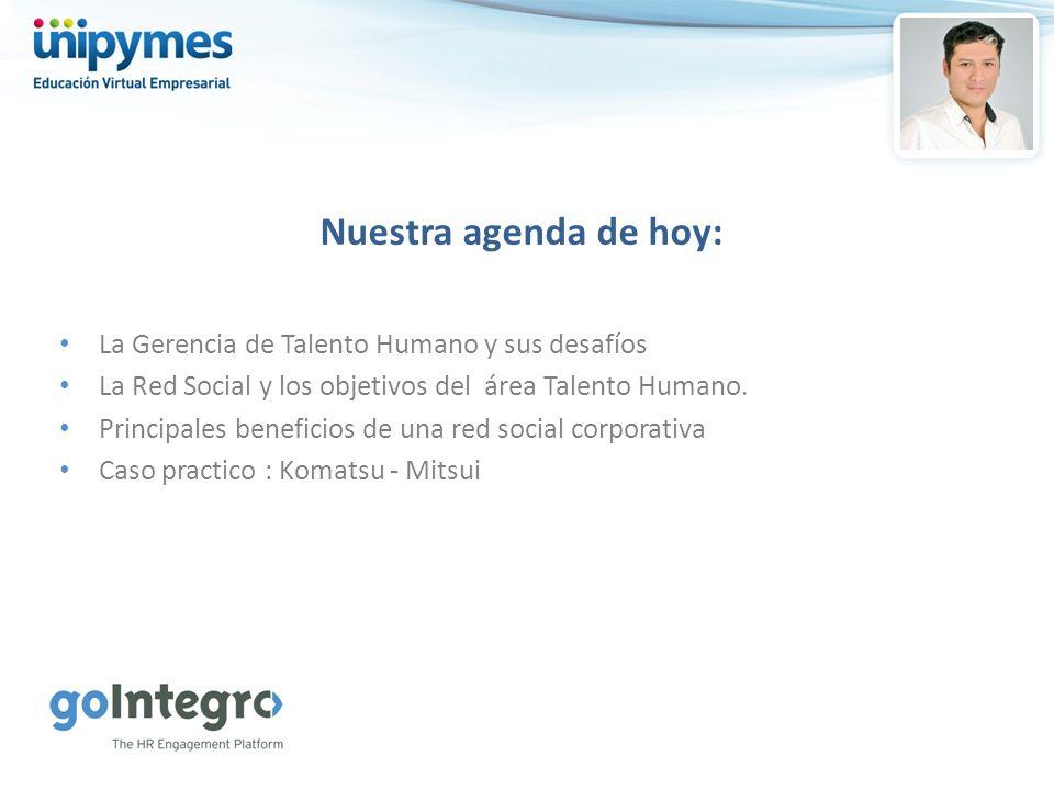 Nuestra agenda de hoy: La Gerencia de Talento Humano y sus desafíos La Red Social y los objetivos del área Talento Humano. Principales beneficios de u