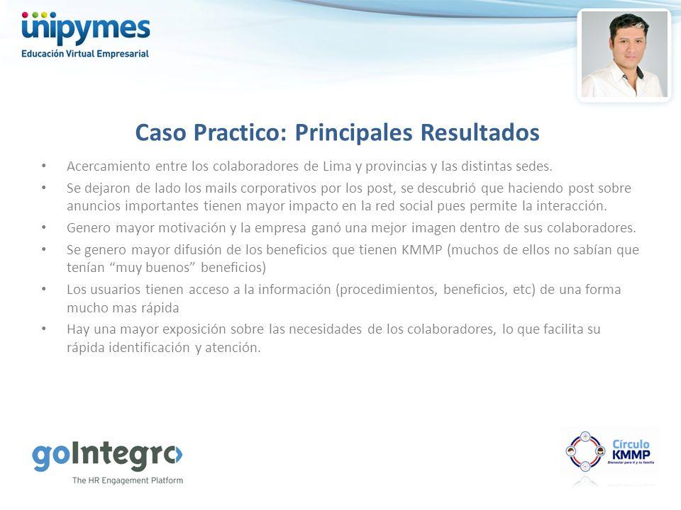 Caso Practico: Principales Resultados Acercamiento entre los colaboradores de Lima y provincias y las distintas sedes. Se dejaron de lado los mails co