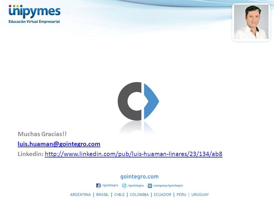 Muchas Gracias!! luis.huaman@gointegro.com Linkedin: http://www.linkedin.com/pub/luis-huaman-linares/23/134/ab8http://www.linkedin.com/pub/luis-huaman