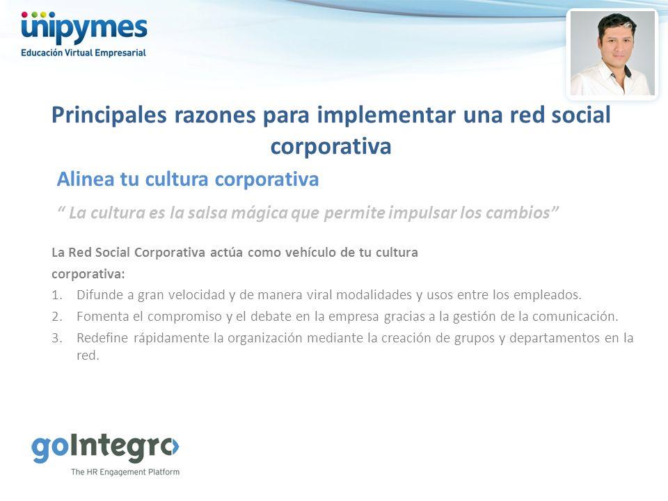 Principales razones para implementar una red social corporativa La cultura es la salsa mágica que permite impulsar los cambios Alinea tu cultura corpo