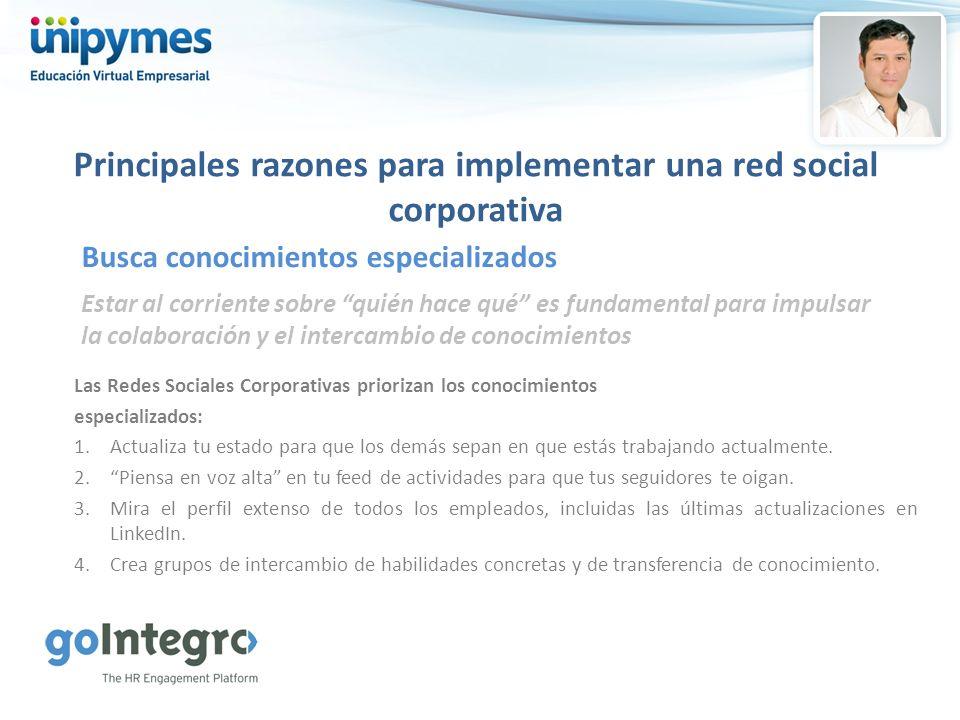 Principales razones para implementar una red social corporativa Estar al corriente sobre quién hace qué es fundamental para impulsar la colaboración y