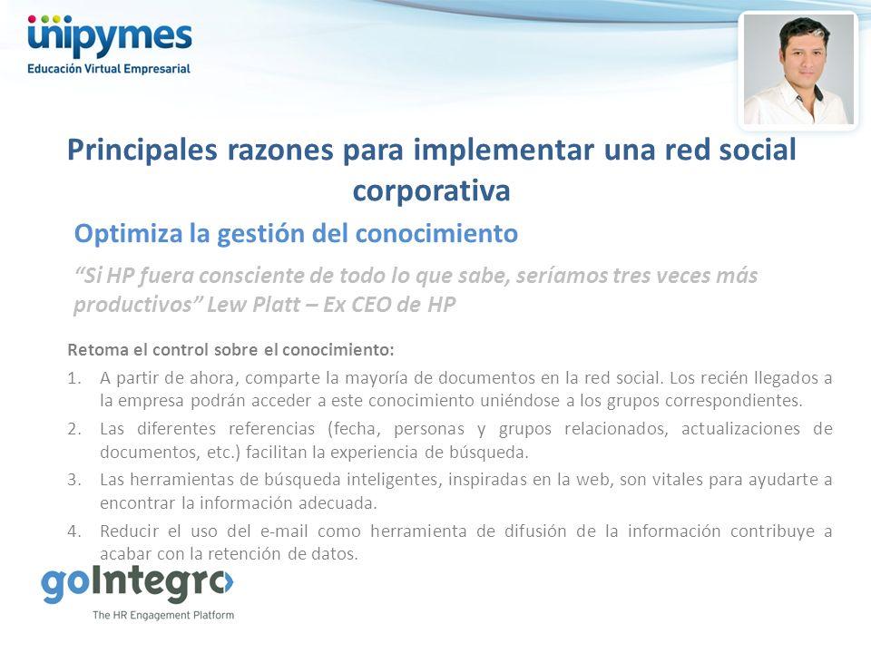 Principales razones para implementar una red social corporativa Si HP fuera consciente de todo lo que sabe, seríamos tres veces más productivos Lew Pl