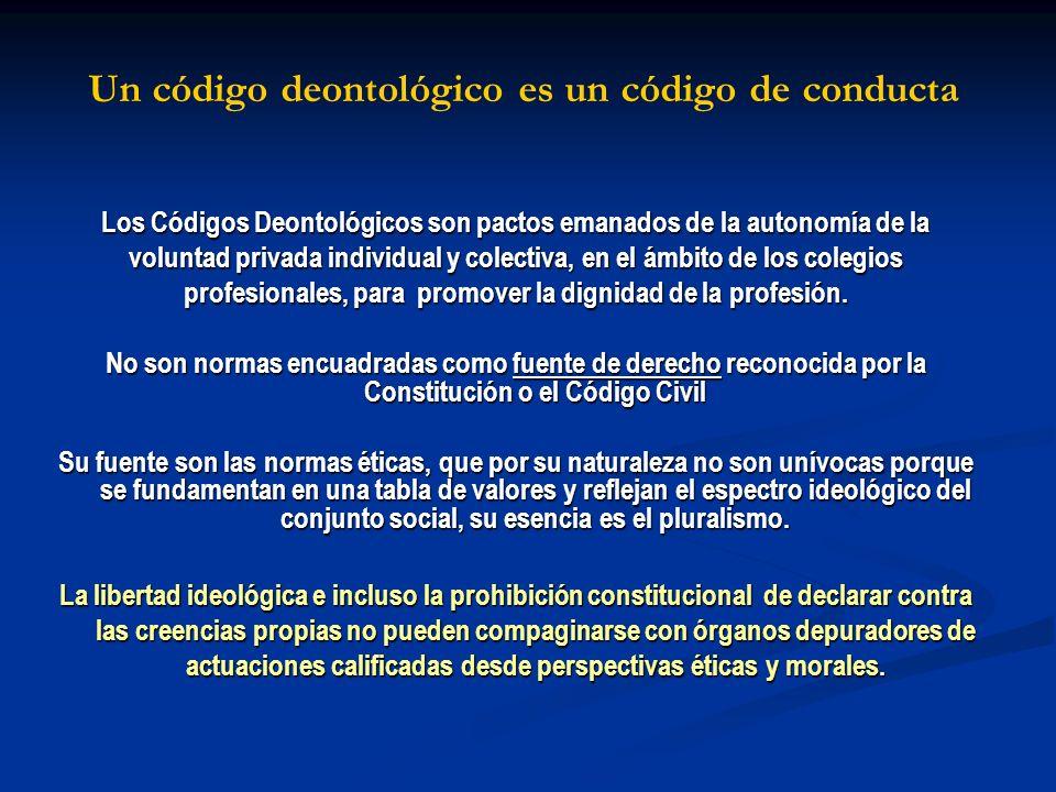 Un código deontológico es un código de conducta Los Códigos Deontológicos son pactos emanados de la autonomía de la voluntad privada individual y cole