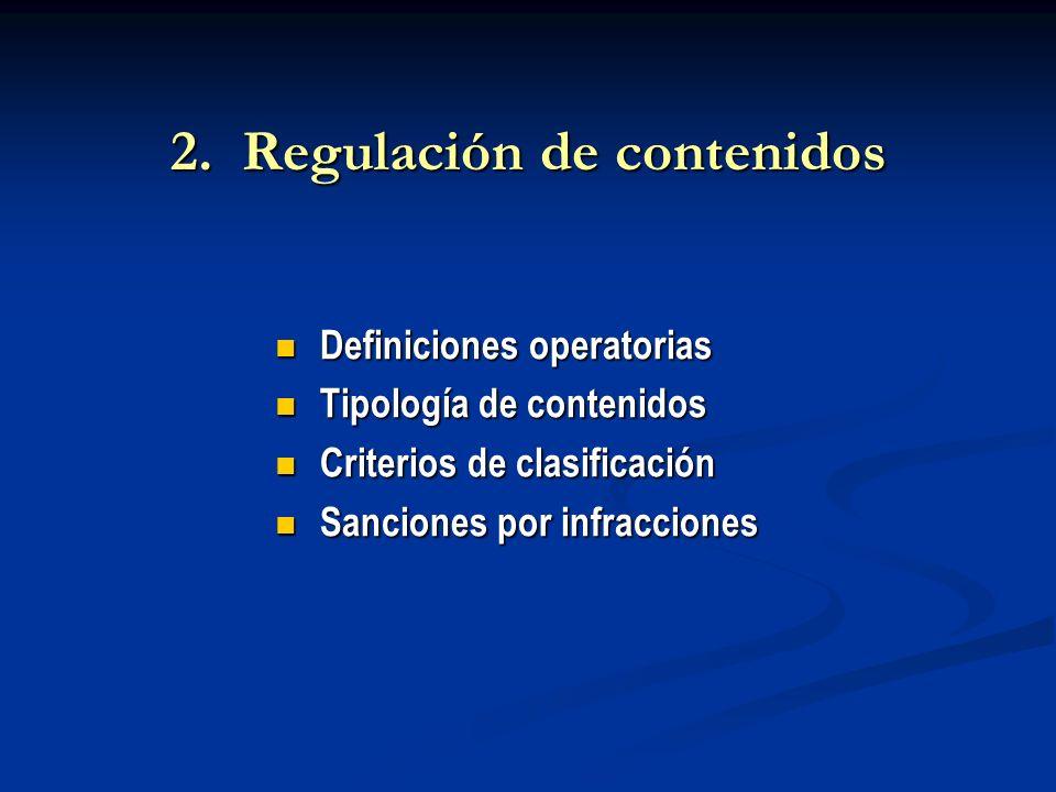 2. Regulación de contenidos Definiciones operatorias Definiciones operatorias Tipología de contenidos Tipología de contenidos Criterios de clasificaci