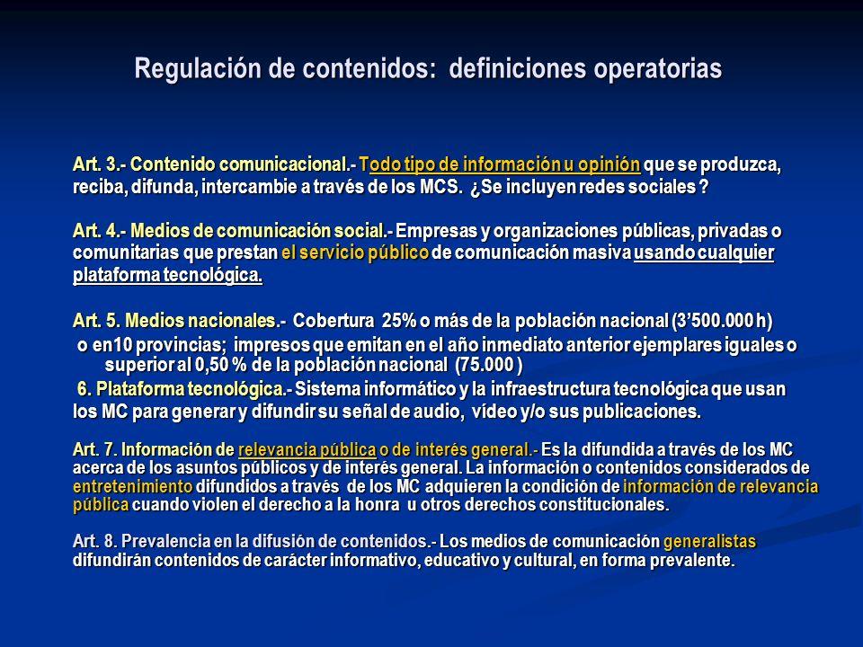 Regulación de contenidos: definiciones operatorias Art. 3.- Contenido comunicacional.- Todo tipo de información u opinión que se produzca, reciba, dif
