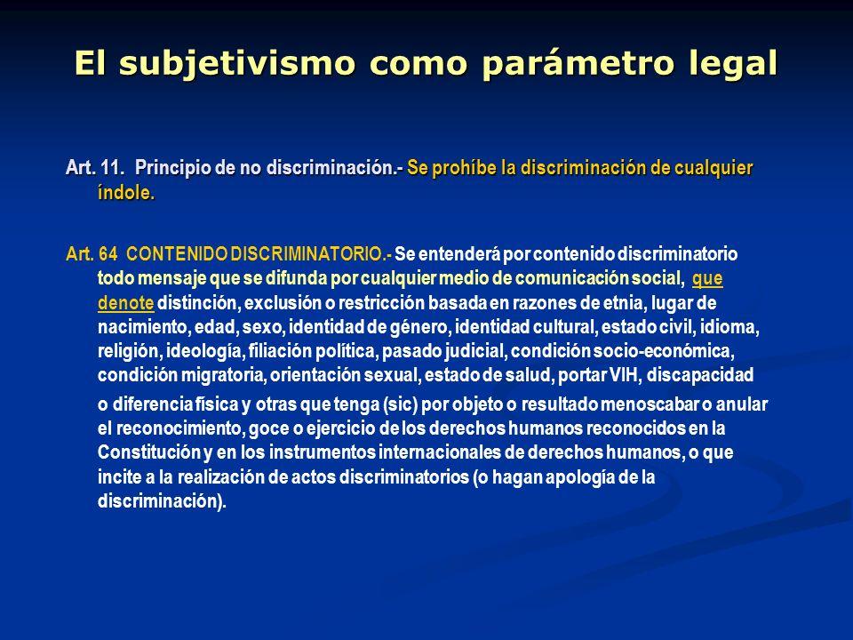 El subjetivismo como parámetro legal Art. 11. Principio de no discriminación.- Se prohíbe la discriminación de cualquier índole. Art. 64 CONTENIDO DIS