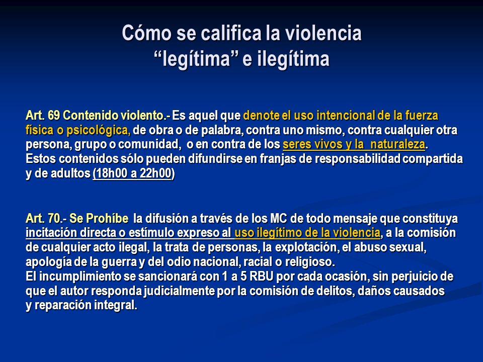 Cómo se califica la violencia legítima e ilegítima Art. 69 Contenido violento.- Es aquel que denote el uso intencional de la fuerza física o psicológi