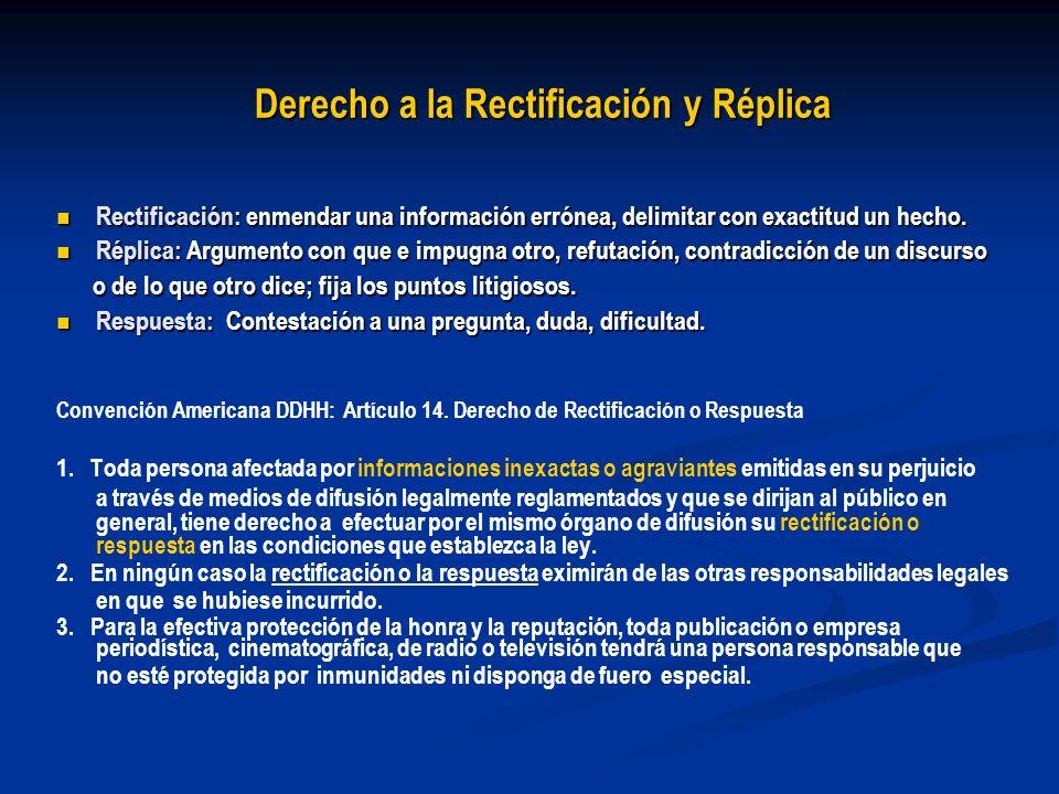 Derecho a la Rectificación y Réplica Rectificación: enmendar una información errónea, delimitar con exactitud un hecho. Rectificación: enmendar una in