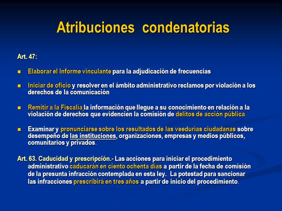 Atribuciones condenatorias Art. 47: Elaborar el Informe vinculante para la adjudicación de frecuencias Elaborar el Informe vinculante para la adjudica