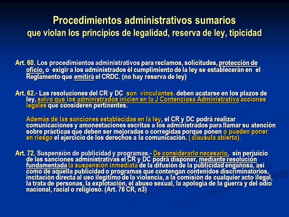 Procedimientos administrativos sumarios que violan los principios de legalidad, reserva de ley, tipicidad Art. 60. Los procedimientos administrativos