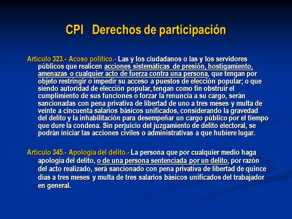 CPI Derechos de participación Artículo 323.- Acoso político.- Las y los ciudadanos o las y los servidores públicos que realicen acciones sistemáticas