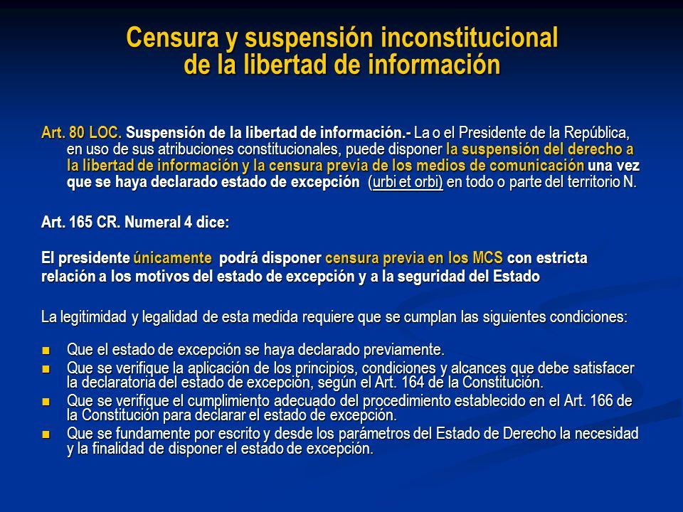 Censura y suspensión inconstitucional de la libertad de información Art. 80 LOC. Suspensión de la libertad de información.- La o el Presidente de la R