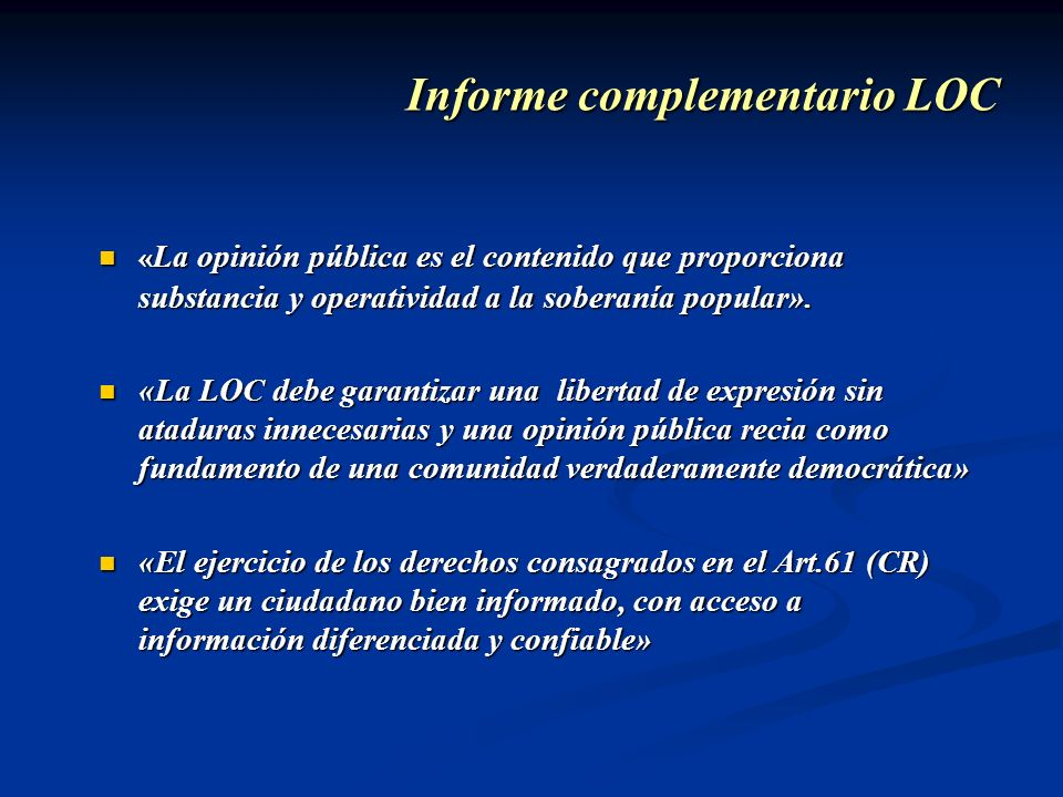 Informe complementario LOC « La opinión pública es el contenido que proporciona substancia y operatividad a la soberanía popular». « La opinión públic