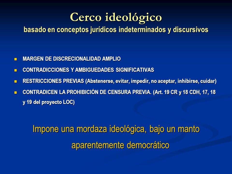 Cerco ideológico basado en conceptos jurídicos indeterminados y discursivos MARGEN DE DISCRECIONALIDAD AMPLIO MARGEN DE DISCRECIONALIDAD AMPLIO CONTRA