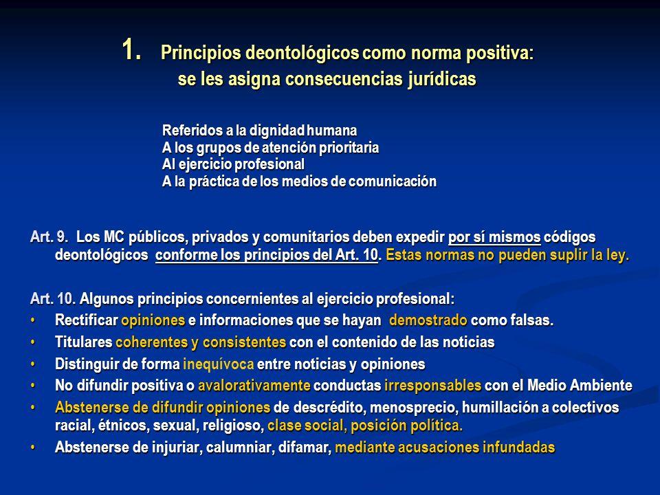 1. Principios deontológicos como norma positiva: se les asigna consecuencias jurídicas Referidos a la dignidad humana A los grupos de atención priorit