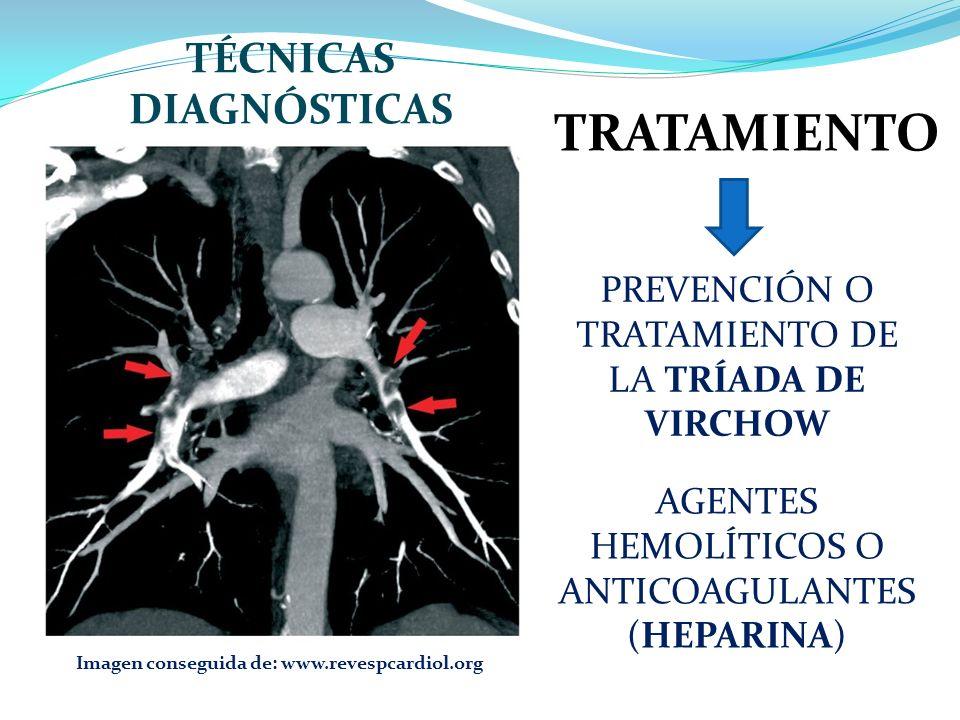 TÉCNICAS DIAGNÓSTICAS Imagen conseguida de: www.revespcardiol.org TRATAMIENTO PREVENCIÓN O TRATAMIENTO DE LA TRÍADA DE VIRCHOW AGENTES HEMOLÍTICOS O ANTICOAGULANTES (HEPARINA)